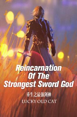 Reincarnation Of The Strongest Sword God (Web Novel)